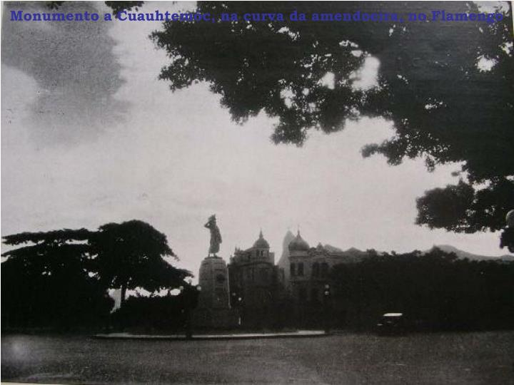 Monumento a Cuauhtemóc, na curva da amendoeira, no Flamengo