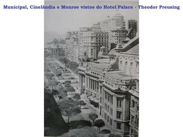 Municipal, Cinelândia e Monroe vistos do Hotel Palace - Theodor Preusing