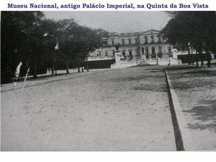 Museu Nacional, antigo Palácio Imperial, na Quinta da Boa Vista