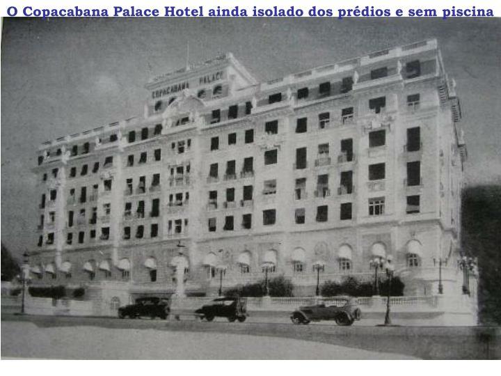 O Copacabana Palace Hotel ainda isolado dos prédios e sem piscina