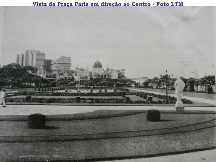Vista da Praça Paris em direção ao Centro - Foto LTM