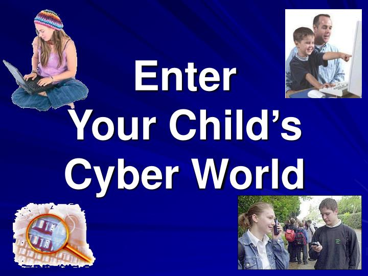 Enter your child s cyber world