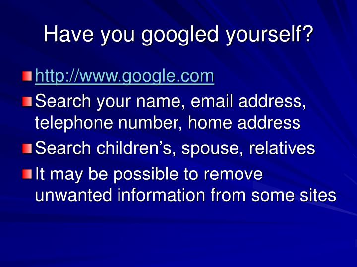 Have you googled yourself?