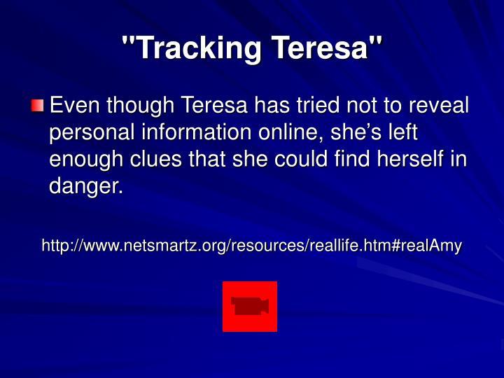 """""""Tracking Teresa"""""""