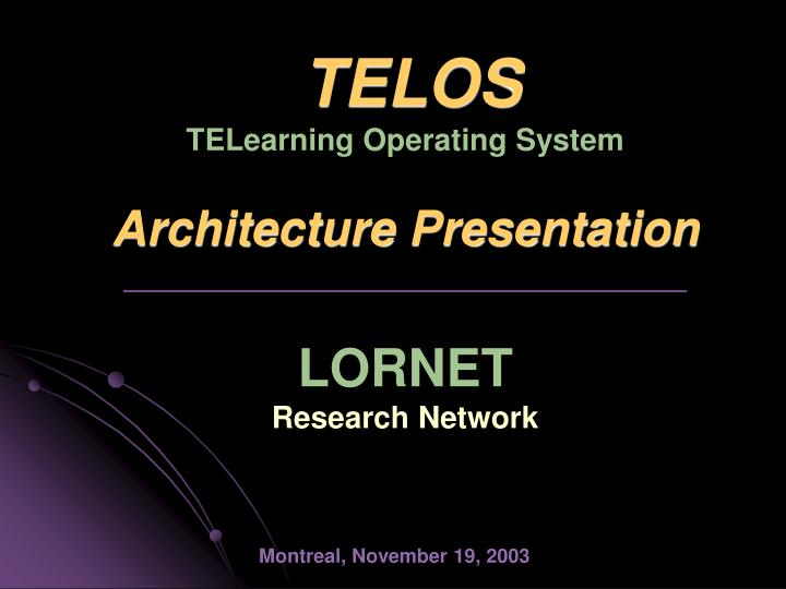 Telos telearning operating system architecture presentation lornet research network