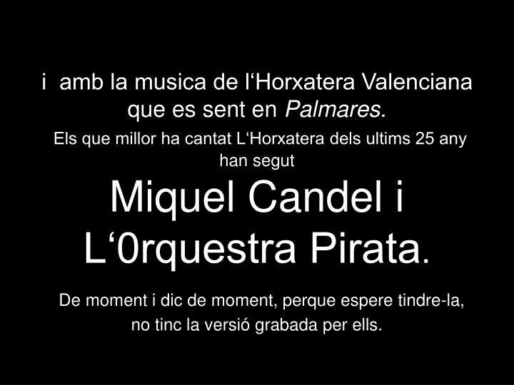 i  amb la musica de l'Horxatera Valenciana que es sent en