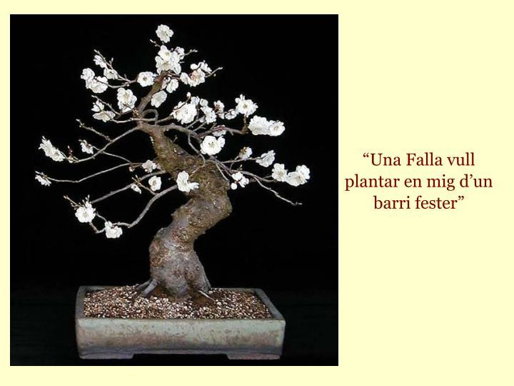 """""""Una Falla vull plantar en mig d'un barri fester"""""""