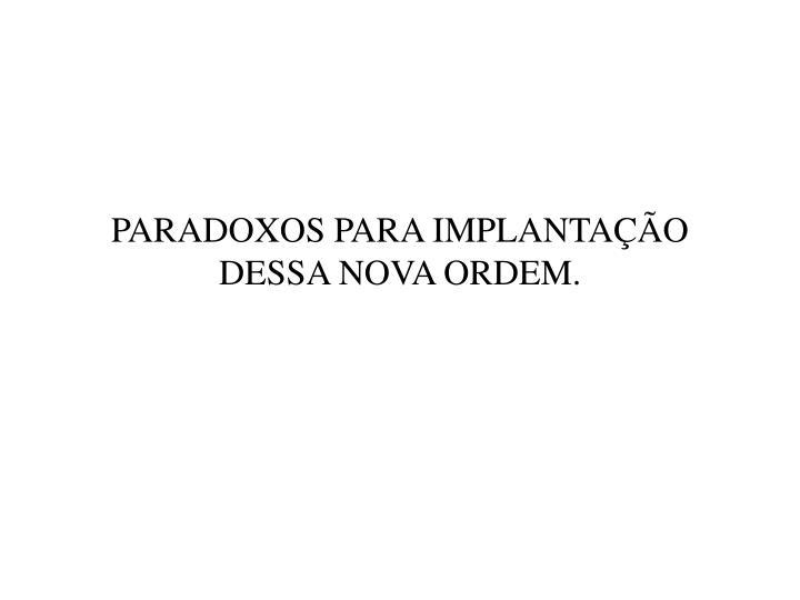 PARADOXOS PARA IMPLANTAO DESSA NOVA ORDEM.