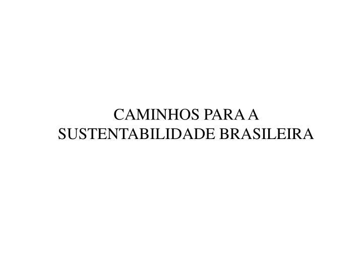 CAMINHOS PARA A SUSTENTABILIDADE BRASILEIRA