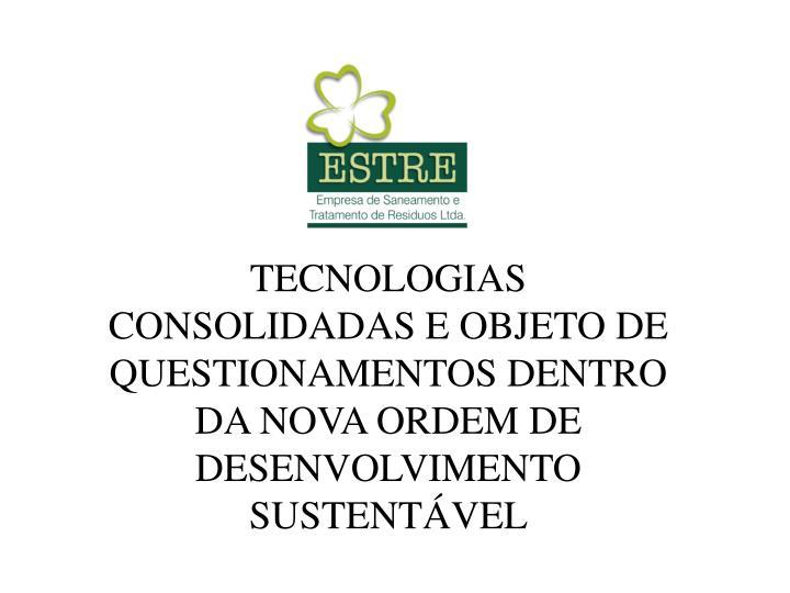 TECNOLOGIAS CONSOLIDADAS E OBJETO DE QUESTIONAMENTOS DENTRO DA NOVA ORDEM DE DESENVOLVIMENTO SUSTENTVEL