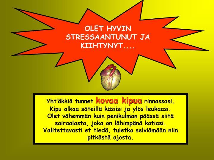 OLET HYVIN STRESSAANTUNUT JA KIIHTYNYT....