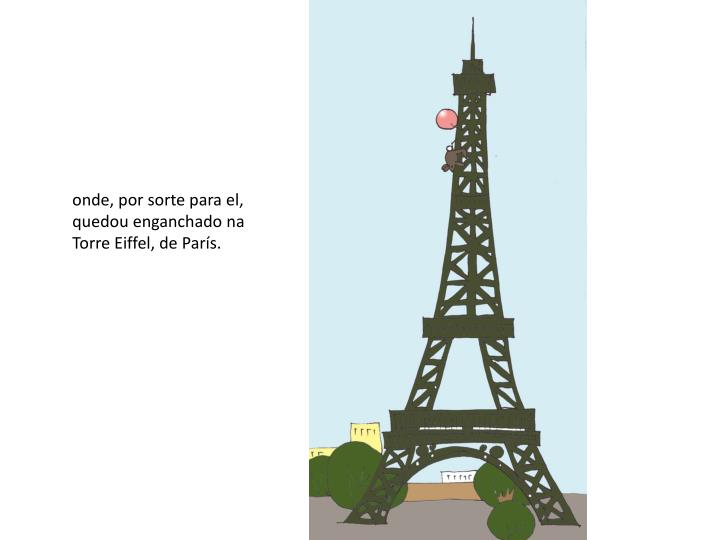 onde, por sorte para el, quedou enganchado na Torre Eiffel, de París.