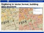 digitising to vector format building data structure