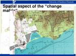 spatial aspect of the change matrix