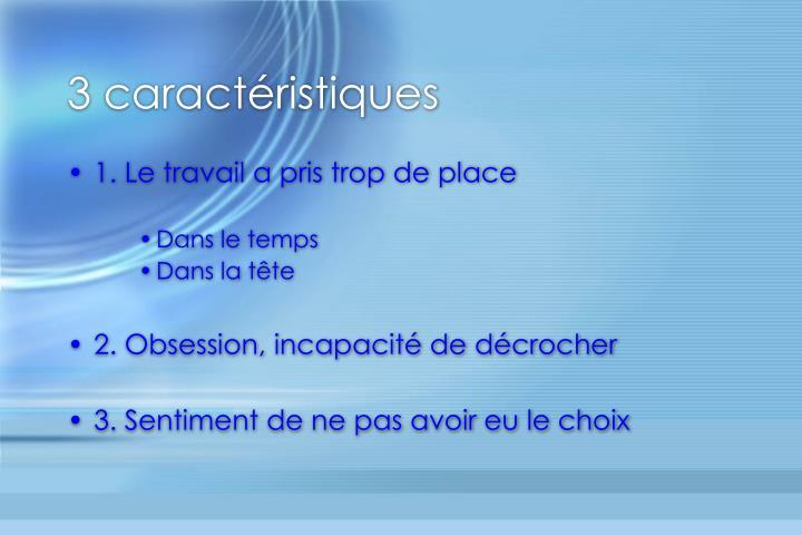 3 caractéristiques