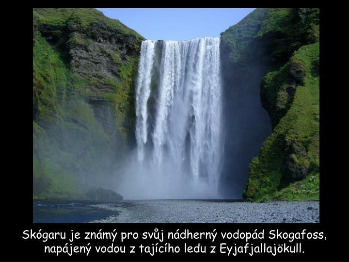 Skógaru je známý pro svůj nádherný vodopád Skogafoss
