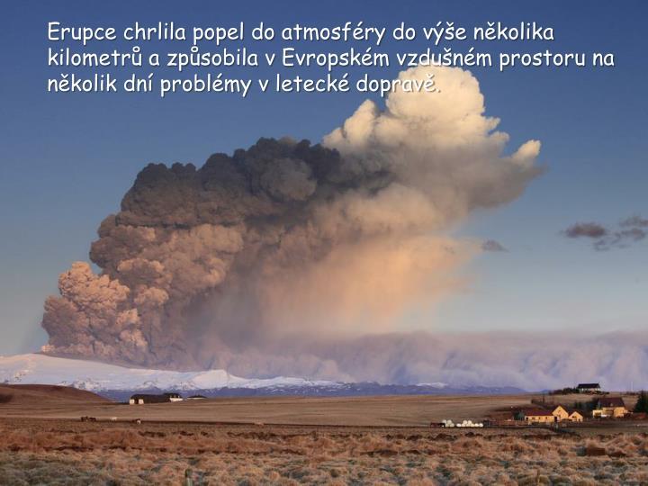 Erupce chrlila popel do atmosfry do ve nkolika kilometr a zpsobila v Evropskm vzdunm prostoru na nkolik dn problmy v leteck doprav.