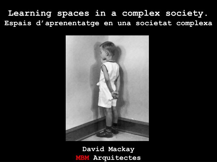 Learning spaces in a complex society.