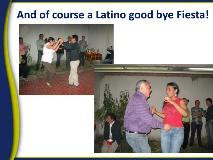 And of course a Latino good bye Fiesta!