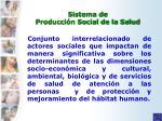 sistema de producci n social de la salud