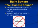 bully beware you can be found