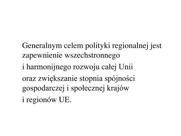Generalnym celem polityki regionalnej jest zapewnienie wszechstronnego