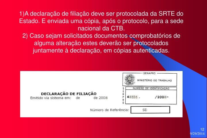 1)A declaração de filiação deve ser protocolada da SRTE do Estado. E enviada uma cópia, após o protocolo, para a sede nacional da CTB.