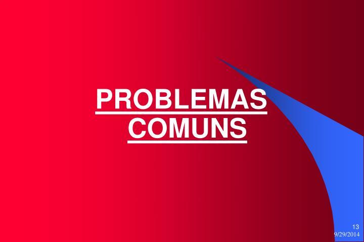 PROBLEMAS COMUNS