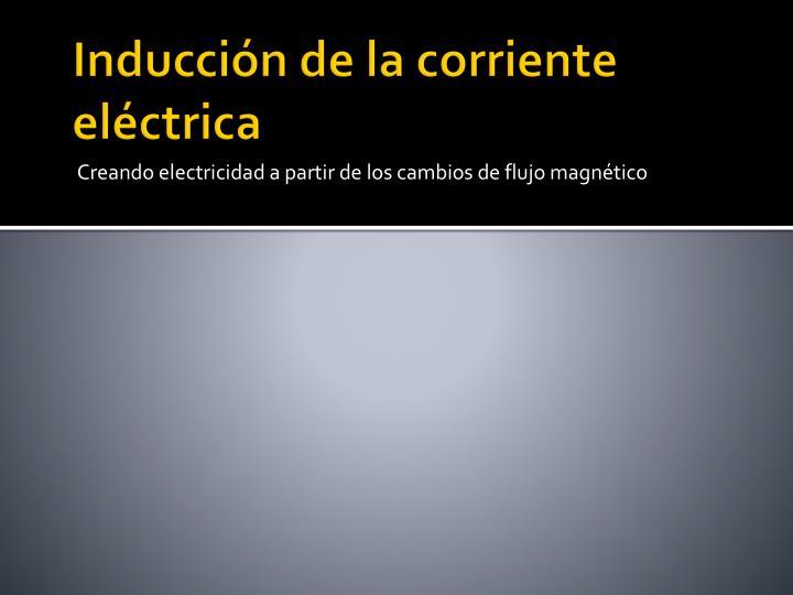 Inducción de la corriente eléctrica