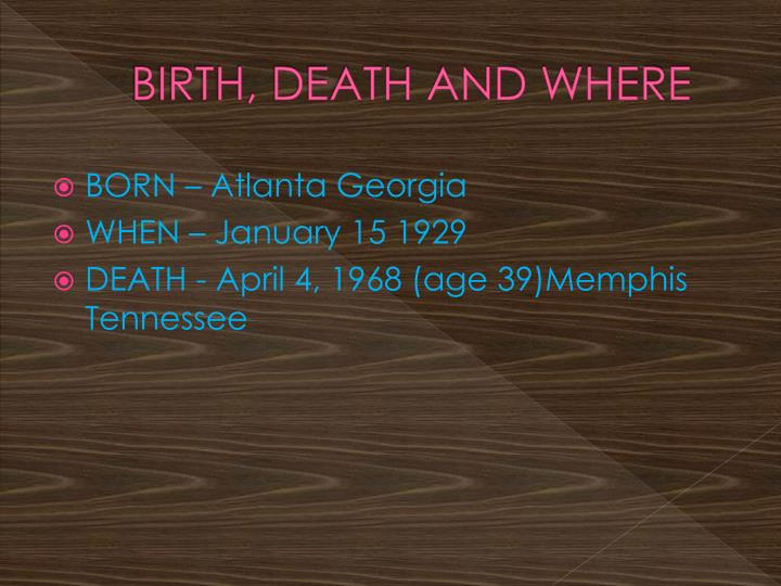 BIRTH, DEATH AND WHERE