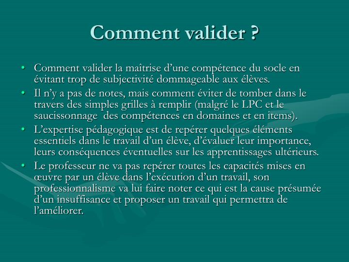 Comment valider ?