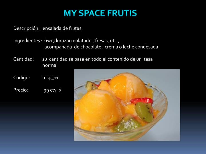 My space frutis