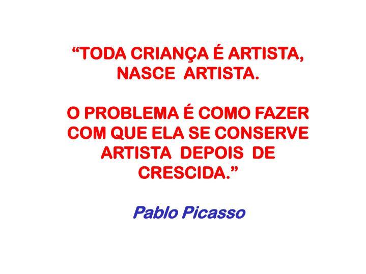 """""""TODA CRIANÇA É ARTISTA, NASCE  ARTISTA."""