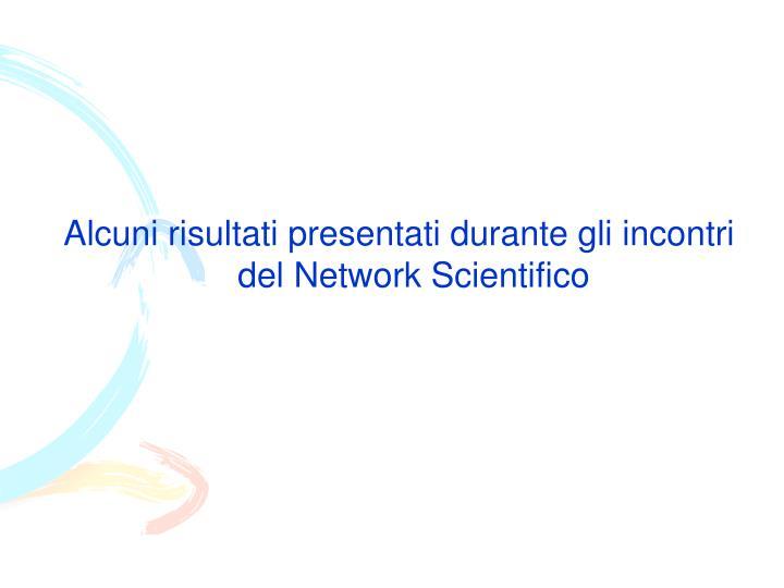 Alcuni risultati presentati durante gli incontri del Network Scientifico
