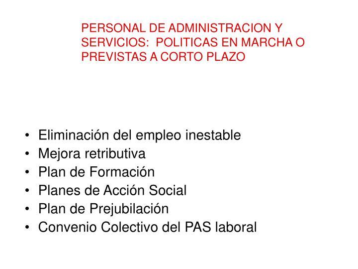 PERSONAL DE ADMINISTRACION Y SERVICIOS:  POLITICAS EN MARCHA O PREVISTAS A CORTO PLAZO