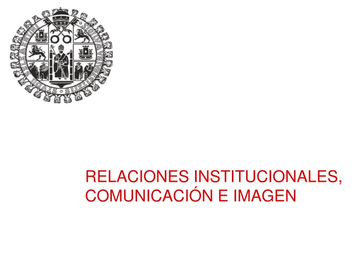 RELACIONES INSTITUCIONALES, COMUNICACIÓN E IMAGEN
