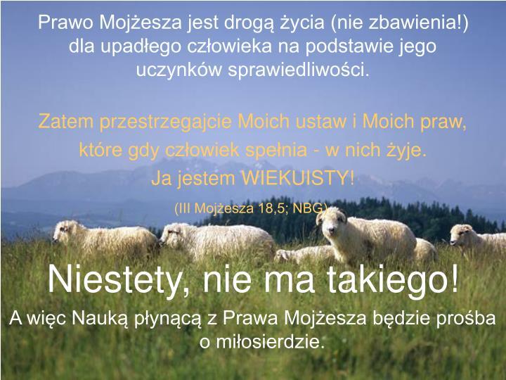 Prawo Mojżesza jest drogą życia (nie zbawienia!) dla upadłego człowieka na podstawie jego uczynków sprawiedliwości.