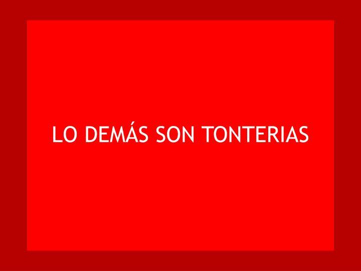 LO DEMÁS SON TONTERIAS