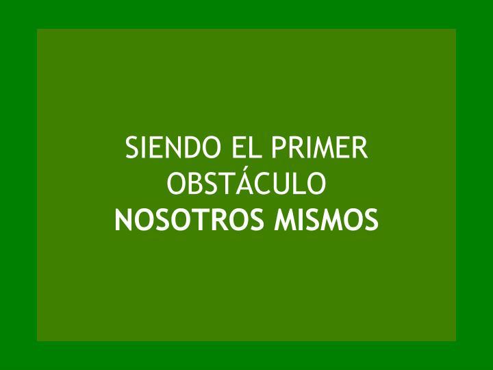 SIENDO EL PRIMER OBSTÁCULO