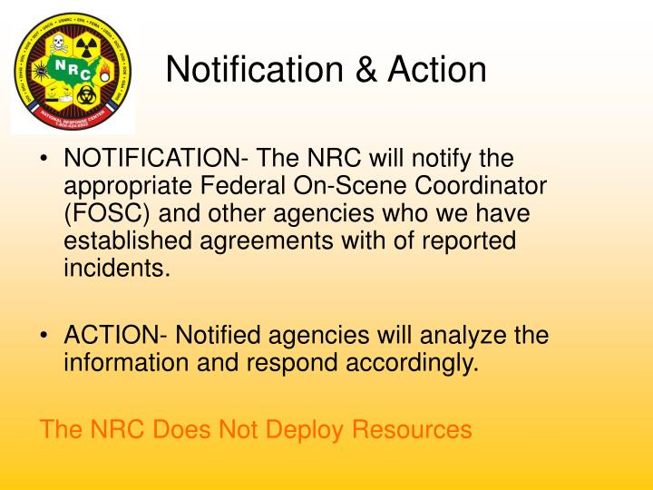 NOTIFICATION- The NRC will notify the appropriate Federal On-Scene Coordinator (FOSC) and other agencies who we have established agreements with of reported incidents.