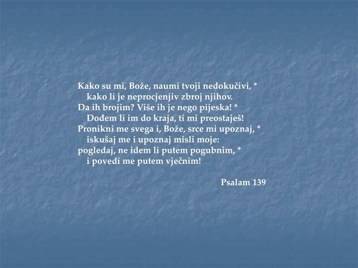 Kako su mi, Bože, naumi tvoji nedokučivi, *