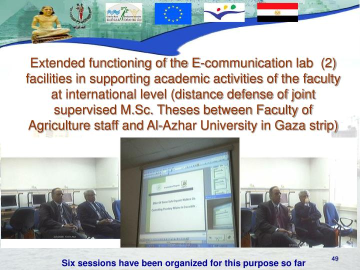 Extended functioning of the E-communication lab  (2) facilities in supporting academic activities of the faculty at international level (distance defense of joint supervised M.Sc. Theses between Faculty of Agriculture staff and Al-Azhar University in Gaza strip)