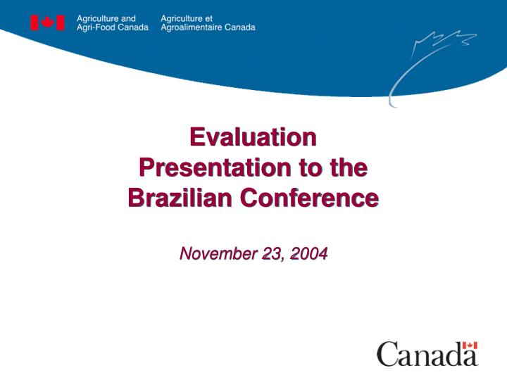 Evaluation presentation to the brazilian conference november 23 2004