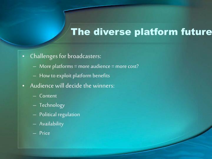 The diverse platform future