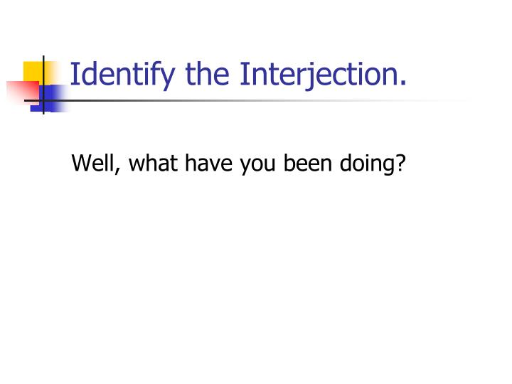 Identify the Interjection.