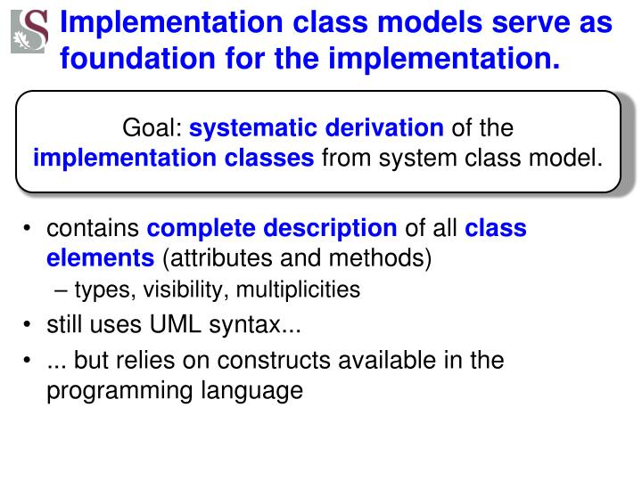 Implementation class models serve as foundation for the implementation.