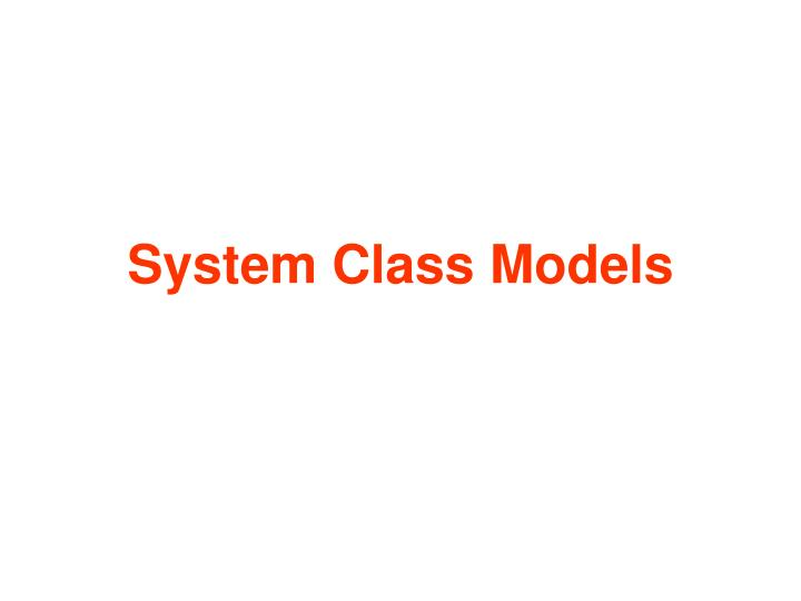 System Class Models