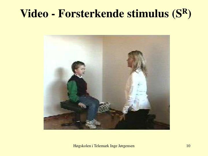 Video - Forsterkende stimulus (S
