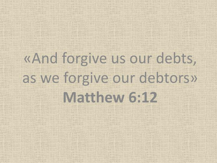 And forgive us our debts as we forgive our debtors matthew 6 12