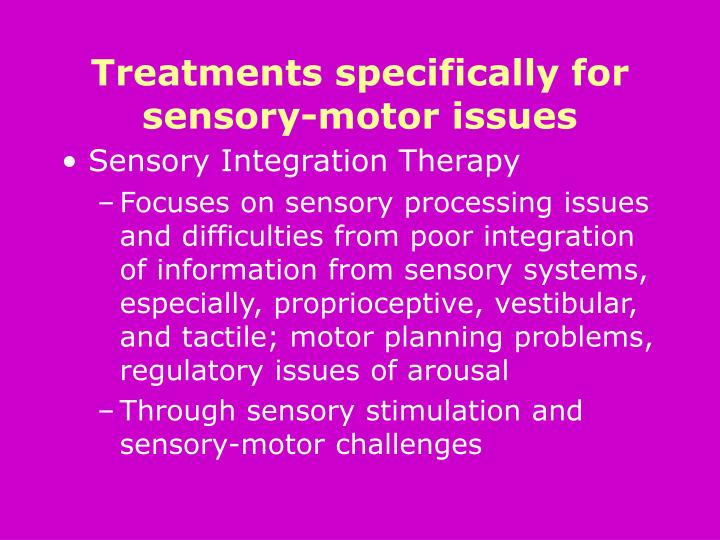 Treatments specifically for sensory-motor issues